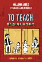 To Teach - The Journey, in Comics ebook by William Ayers, Ryan Alexander-Tanner