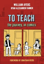 To Teach - The Journey, in Comics ebook by William Ayers,Ryan Alexander-Tanner
