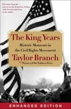 The King Years (Enhanced Edition) - Historic Moments in the Civil Rights Movement ebook by Taylor Branch
