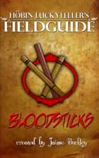 Bloodsticks - Höbin Luckyfeller's Fieldguide, #2 ebook by