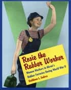 Rosie the Rubber Worker ebook by Kathleen L. Endres