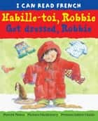 Habille-toi, Robbie (Get Dressed, Robbie) ebook by Lone Morton, Anna C. Leplar, Christophe Dillinger
