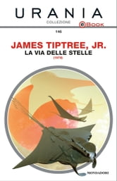La via delle stelle (Urania) ebook by James Tiptree Jr.