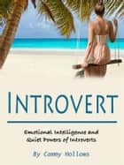 Introvert - Emotional Intelligence and Quiet Powers of Introverts ebook by Cammy Hollows
