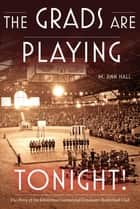 Grads Are Playing Tonight! (The) - The Story of the Edmonton Commercial Graduates Basketball Club ebook by M. Ann Hall, Terry Jones