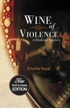 Wine of Violence ebook by Priscilla Royal, Sharon Kay Penman