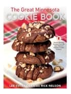 The Great Minnesota Cookie Book - Award-Winning Recipes from the Star Tribune's Holiday Cookie Contest eBook by Lee Svitak Dean, Rick Nelson, Tom Wallace