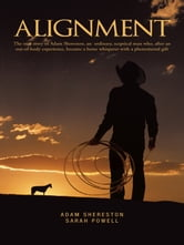 Alignment - The true story of Adam Shereston, an ordinary, sceptical man who, after an out-of-body experience, became a horse whisperer with a phenomenal gift. ebook by Adam Shereston / Sarah Powell