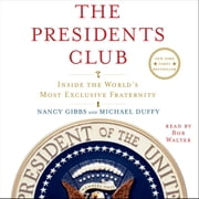 The Presidents Club - Inside the World's Most Exclusive Fraternity audiobook by Nancy Gibbs, Michael Duffy