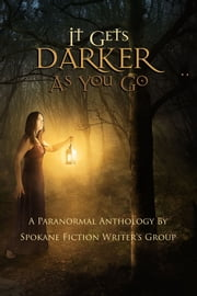 It Gets Darker As You Go ebook by Charles R. Oliver,Erik Schubach,O.C. Calhoun,L.P. Masters,Lorna M. Hartman,David Jewett,Jerry Schellhammer,Patti L. Dikes,R.N. Vick