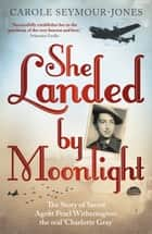 She Landed By Moonlight ebook by Carole Seymour-Jones