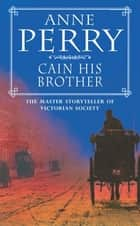 Cain His Brother (William Monk Mystery, Book 6) - An atmospheric and compelling Victorian mystery ebook by Anne Perry