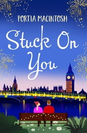 Stuck On You - A laugh-out-loud romantic comedy, perfect for winter 2020 ebook by Portia MacIntosh