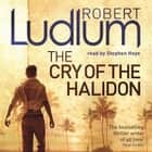 The Cry of the Halidon audiobook by Robert Ludlum