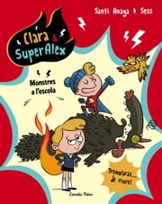 Clara & SuperAlex. Monstres a l'escola ebook by Santi Anaya, Sess Boudebesse