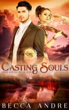 Casting Souls: Iron Souls, Book Five - A Steampunk-flavored Historical Fantasy ebook by