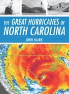 The Great Hurricanes of North Carolina ebook by John Hairr