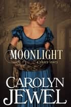 Moonlight - A Regency Historical Short Story ebook by Carolyn Jewel