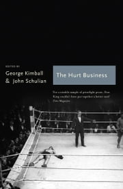 The Hurt Business - A Century of the Greatest Writing on Boxing ebook by George Kimball,John Schulian