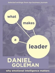 What Makes a Leader: Why Emotional Intelligence Matters ebook by Daniel Goleman