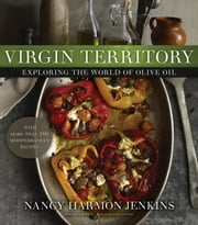 Virgin Territory - Exploring the World of Olive Oil ebook by Nancy Harmon Jenkins