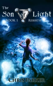 The Son of Light Book 1: Rebirth - The Son of Light, #1 ebook by Chris Parker