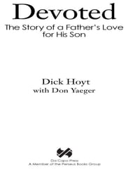 Devoted - The Story of a Father's Love for His Son ebook by Dick Hoyt,Don Yaeger