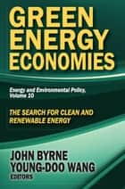 Green Energy Economies - The Search for Clean and Renewable Energy ebook by John Byrne