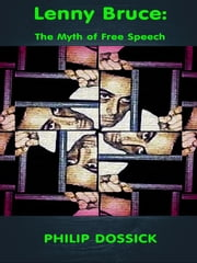 Lenny Bruce: The Myth of Free Speech ebook by Philip H. Dossick