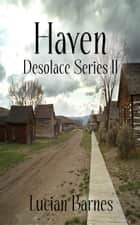 Haven: Desolace Series II ebook by Lucian Barnes