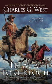 Trial at Fort Keogh ebook by Charles G. West