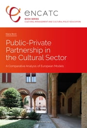 Public-Private Partnership in the Cultural Sector - A Comparative Analysis of European Models ebook by Elena Borin
