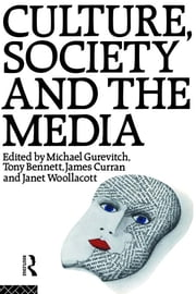 Culture, Society and the Media ebook by Tony Bennett,James Curran,Michael Gurevitch,Janet Wollacott