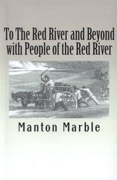 To The Red River and Beyond with People of the Red River ebook by Manton Marble