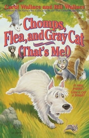 Chomps, Flea, and Gray Cat (That's Me!) ebook by Carol Wallace,Bill Wallace