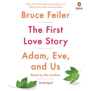 The First Love Story - Adam, Eve, and Us audiobook by Bruce Feiler
