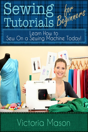 Sewing Tutorials For Beginners Learn How To Sew On A Sewing Machine Delectable Learning How To Sew With A Sewing Machine