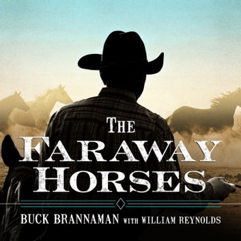 The Faraway Horses - The Adventures and Wisdom of America's Most Renowned Horsemen audiobook by Buck Brannaman,William Reynolds