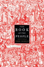 The Book Of The People - How to Read the Bible ebook by A.N. Wilson