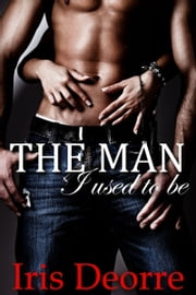 The Man I Used to Be ebook by Iris Deorre