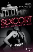 Sexcort - 5. Berlin ebook by Gilles Milo-Vacéri