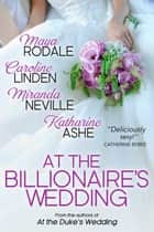 At the Billionaire's Wedding ebook by Caroline Linden, Maya Rodale, Katharine Ashe,...