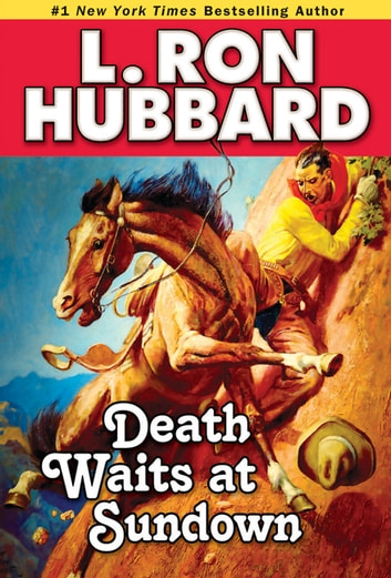 Death Waits at Sundown - A Wild West Showdown Between the Good, the Bad, and the Deadly eBook by L. Ron Hubbard