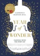YEAR OF WONDER: Classical Music for Every Day ebook by Clemency Burton-Hill