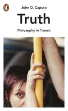 Truth - Philosophy in Transit ebook by John D. Caputo
