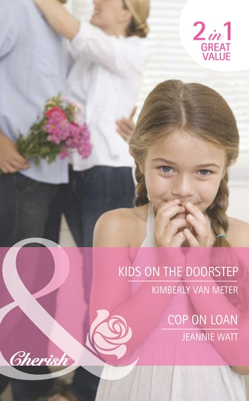Kids on the Doorstep / Cop on Loan: Kids on the Doorstep / Cop on Loan (Mills & Boon Cherish) ebook by Kimberly Van Meter,Jeannie Watt
