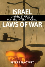 Israel and the Struggle over the International Laws of War ebook by Peter Berkowitz