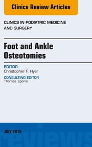 Foot and Ankle Osteotomies, An Issue of Clinics in Podiatric Medicine and Surgery, ebook by Christopher F. Hyer