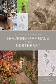 A Field Guide to Tracking Mammals in the Northeast ebook by Linda J. Spielman