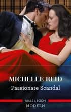 Passionate Scandal ebook by Michelle Reid